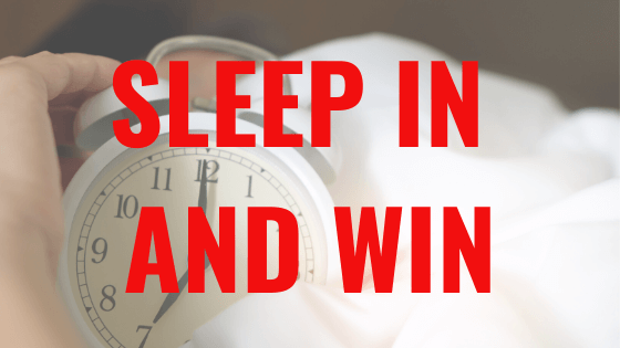 Sleep In and Win